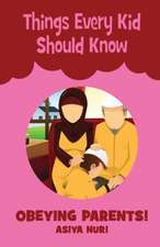 Things Every Kid Should Know Obeying Parents