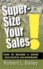 Super-Size Your Sales, How To Become A Super Successful Salesperson