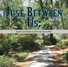 Just Between Us:  Stories and Memories from the Texas Pines