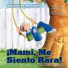 Mami, Me Siento Rara! La Experiencia de Una Nina Con Epilepsia (Mommy, I Feel Funny! a Child's Experience with Epilepsy)