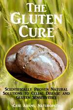 The Gluten Cure:  Scientifically Proven Natural Solutions to Celiac Disease and Gluten Sensitivities