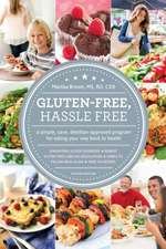 Gluten-Free, Hassle Free:  A Simple, Sane, Dietitian-Approved Program for Eating Your Way Back to Health