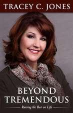 Beyond Tremendous:  Raising the Bar on Life
