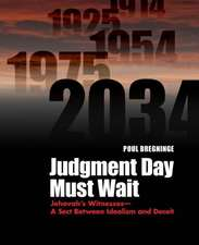 Judgment Day Must Wait:  Jehovah's Witnesses- A Sect Between Idealism and Deceit