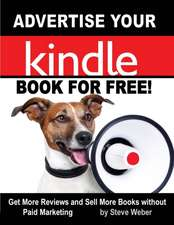 Advertise Your Kindle Book for Free! Get More Reviews and Sell More Books Without Paid Marketing:  Get Unlimited Free Books from Overdrive, Your Public Library, Amazon's Kindle Lending Library, and Other Free Sources