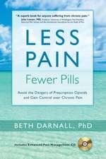 Less Pain, Fewer Pills: Avoid the Dangers of Prescription Opioids & Gain Control Over Chronic Pain