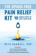 Opioid-Free Pain Relief Kit: 10 Simple Steps to Ease Your Pain