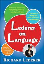 Lederer on Language: A Celebration of English, Good Grammar, and Wordplay
