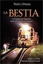 La Bestia, la Tragedia de Migrantes Centroamericanos en Mexico:  Volume 1