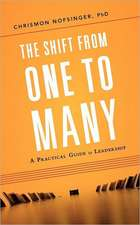 The Shift from One to Many:  A Practical Guide to Leadership