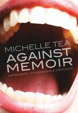 Against Memoir: Complaints, Confessions, and Criticisms