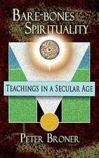 Bare-Bones Spirituality:  Teachings in a Secular Age