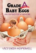 Grade a Baby Eggs:  An Infertility Memoir