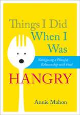 Things I Did When I Was Hangry: Navigating a Peaceful Relationship with Food