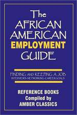 The African American Employment Guide:  Interviews - Networking - Career Goals