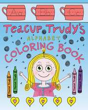 The Teacup Trudy Alphabet Coloring Book:  A Children's Coloring Book