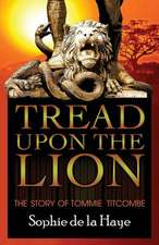 Tread Upon the Lion the Story of Tommie Titcombe:  Total Spiritual Warfare