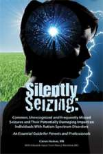 Silently Seizing:  Common, Unrecognized and Frequently Missed Seizures and Their Potentially Damaging Impact on Individuals with Autism S