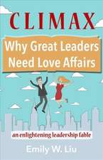 Climax: Why Great Leaders Need Love Affairs