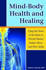 Mind-Body Health and Healing Using the Power of the Brain to Prevent Disease, Reduce Stress, and Slow Aging:  A Mother's Story of Her Son's Addiction