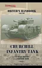 Driver's Handbook for the Churchill Infantry Tank:  How Chrysler's Detroit Tank Arsenal Built the Tanks That Helped Win WWII