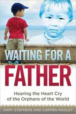 Waiting for a Father:  Hearing the Heart-Cry of the Orphans of the World
