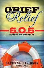 Grief Relief S.O.S:  Source of Survival