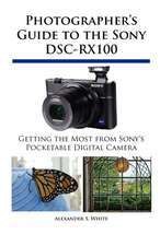 Photographer's Guide to the Sony Dsc-Rx100:  Un Viaje de Regreso Al Amor y La Inocencia