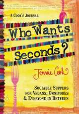 Who Wants Seconds?: Sociable Suppers for Vegans, Omnivores & Everyone in Between