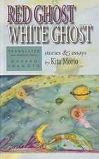 Red Ghost, White Ghost: Stories and Essays