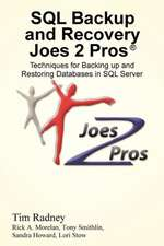 SQL Backup and Recovery Joes 2 Pros (R):  Techniques for Backing Up and Restoring Databases in SQL Server