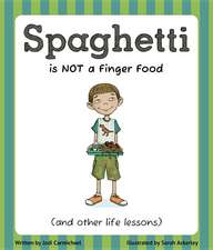Spaghetti is Not a Finger Food (and Other Life Lessons)