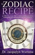 The Zodiac Recipe:  An Effortless Recipe That Is Certain to Help You Better Understand Your Partners, Friends and Ourselves