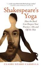 Shakespeare's Yoga: How the Bard Can Deepen Your Practice—On and Off the Mat
