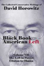 The Black Book of the American Left Volume 7: The Left in Power: Clinton to Obama