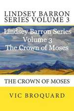 Lindsey Barron Series Volume 3 the Crown of Moses