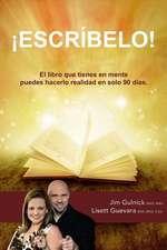 Escribelo!:  El Libro Que Tienes En Mente Puedes Hacerlo Realidad En Solo 90 Dias.