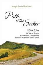 Path of the Seeker: Book One -- The Way of Return, At the Gate of Discipleship, Between the Desert & the Sown