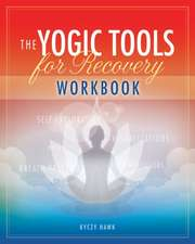 The Yogic Tools for Recovery Workbook