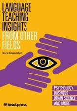 Language Teaching Insights from Other Fields: Psychology, Business, Brain Science and More
