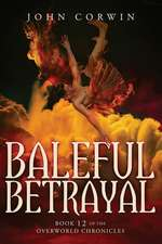 Baleful Betrayal: Overworld Chronicles Book Twelve