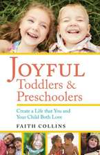Joyful Toddlers & Preschoolers: Create a Life That You & Your Child Both Love