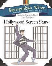 Remember When Adult Coloring Book: Hollywood Screen Stars: Nostalgic Scenes to Color from Yesteryear
