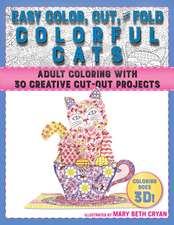 Easy Color, Cut, and Fold Colorful Cats: 30 Creative Cut-Out Projects for Everyone