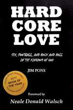 Hard Core Love: Sex, Football, and Rock and Roll in the Kingdom of God