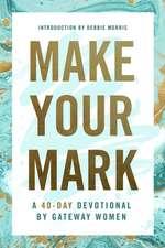 Make Your Mark: A 40-Day Devotional by Gateway Women