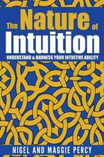 The Nature Of Intuition: Understand & Harness Your Intuitive Ability