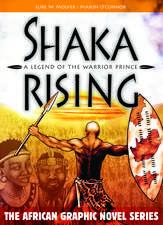 Shaka Rising: A Legend of the Warrior Prince