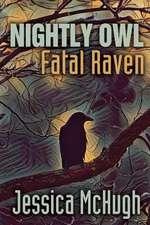 Nightly Owl, Fatal Raven