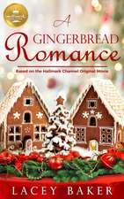A Gingerbread Romance: Based on the Hallmark Channel Original Movie
